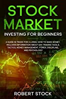 Stock Market Investing For Beginners: A Guide In Trade For A Living. How To Make Money. Includes Information About Day Trading Tools, Tactics, Money Management, Forex, Discipline, And Psychology