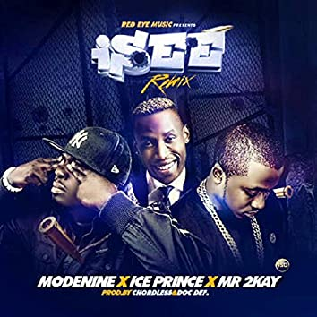 I See (Remix) [feat. Iceprince & Mr. 2kay]