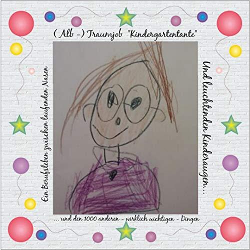 ( Alb - ) Traumjob Kindergartentante: Ein Berufsleben zwischen laufenden Nasen und leuchtenden Kinderaugen... und den 1000 anderen- wirklich wichtigen- Dingen