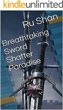 Breathtaking Sword Shatter Paradise (English Edition)