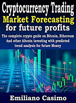 Cryptocurrency Trading Market Forecasting for future profits  The complete crypto guide on Bitcoin Ethereum And other Altcoin investing with predicted trend analysis for future Money.
