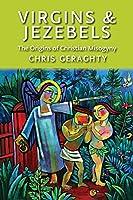 Virgins & Jezebels: The Origins of Christian Misogyny