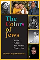 The Colors of Jews: Racial Politics and Radical Diasporism