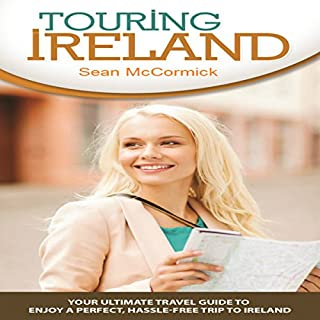 Touring Ireland: Your Ultimate Travel Guide to Enjoy a Perfect, Hassle-Free Trip to Ireland cover art