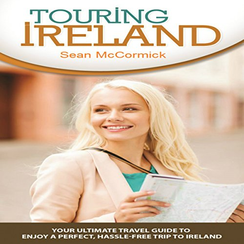 Touring Ireland: Your Ultimate Travel Guide to Enjoy a Perfect, Hassle-Free Trip to Ireland audiobook cover art