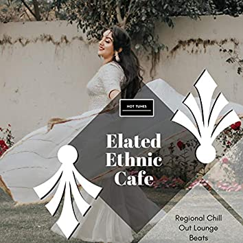 Elated Ethnic Cafe - Regional Chill Out Lounge Beats