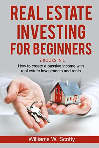 Real Estate Investing For Beginners: 2 Books in 1 : How to build a passive income with real estate investments  and rents