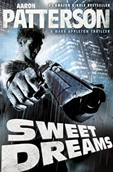 Sweet Dreams (Extended Cut Edition)(Hard-Boiled Thriller) (A Mark Appleton Thriller Book 1) by [Aaron Patterson]