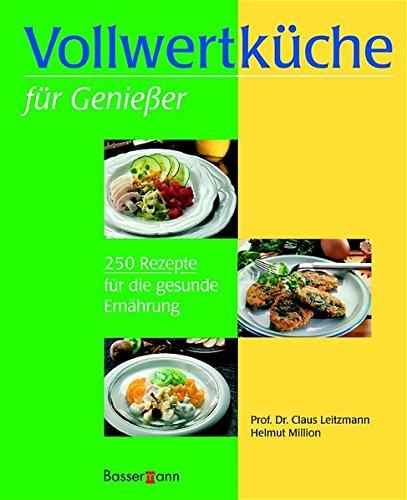 Leitzmann, Claus:<br />Vollwertküche für Genießer. 250 Rezepte für die gesunde Ernährung