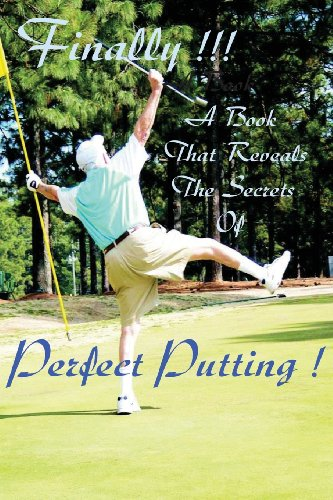 The Secrets of Perfect Putting Revealed