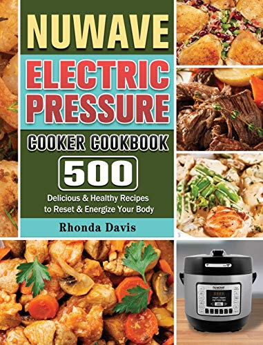 NUWAVE Electric Pressure Cooker Cookbook: 500 Delicious & Healthy Recipes...