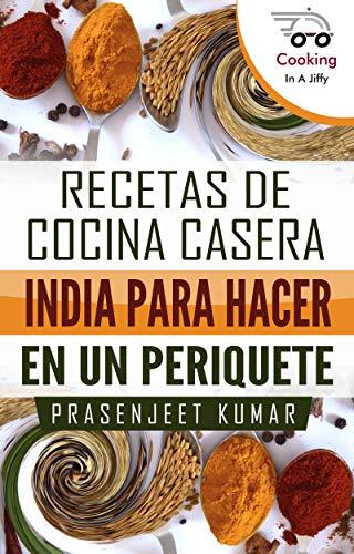 Recetas de cocina casera India para hacer en un periquete (Cocinando en un periquete nº 1)