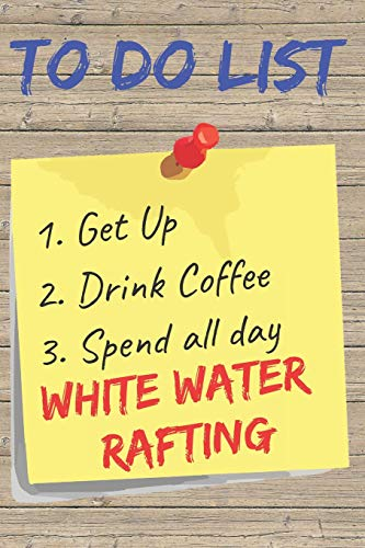 To Do List White Water Rafting Blank Lined Journal Notebook: A daily diary, composition or log book, gift idea for people who love white water rapids rafting!!