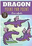 Point par Point Dragon: Pour Enfant Fille & Garçon | 30 Pages de Dragons Uniques, Créature Magique et Légendaire, Connecter les points et Colorier le Résultat | Idéal Activité Préscolaire à la maison.