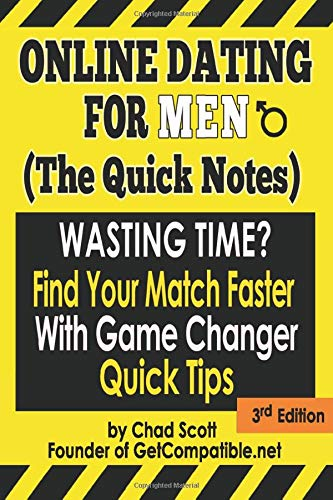 Online Dating For Men: (The Quick Notes) 3rd Edition: Wasting Time? Find Your Match Faster with Game Changer Quick Tips  - (2nd Edition)