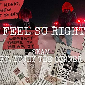 Feel So Right (feat. Itchythesinner)