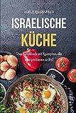 Israelische Küche: Das Kochbuch mit Rezepten, die man probieren sollte