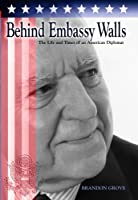 Behind Embassy Walls: The Life and Times of an American Diplomat by Brandon Grove(2005-06-03)