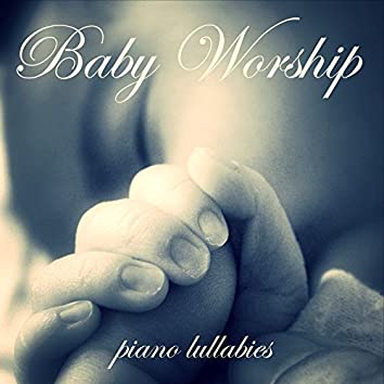 Baby Worship (Piano Lullabies)