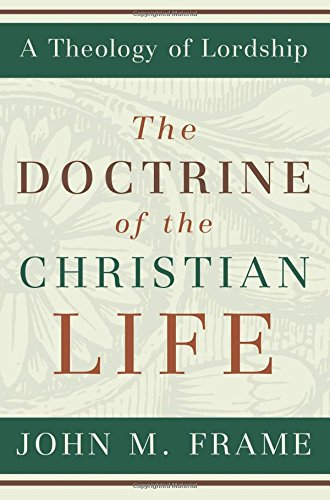 Compare Textbook Prices for The Doctrine of the Christian Life A Theology of Lordship First Edition ISBN 9780875527963 by John M. Frame