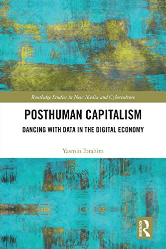 Posthuman Capitalism: Dancing with Data in the Digital Economy (Routledge Studies in New Media and Cyberculture) (English Edition)