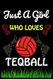 Just a Girl Who loves Teqball: Teqball Sports Lover Notebook/Journal For Cute Girls/Birthday Gift For Notebook For Christmas, Halloween And Thanksgiving Gift