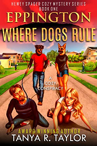 Eppington: WHERE DOGS RULE: (A Cozy Conspiracy) (Hewey Spader Cozy Mystery Series Book 1) by [Tanya R. Taylor]