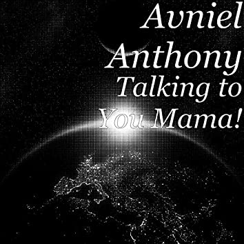 Talking to You Mama!