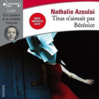 Titus n'aimait pas Bérénice                   De :                                                                                                                                 Nathalie Azoulai                               Lu par :                                                                                                                                 Elsa Lepoivre                      Durée : 6 h et 56 min     3 notations     Global 4,0