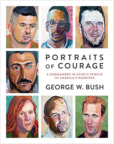 Portraits of Courage: A Commander in Chief s Tribute to America s Warriors