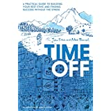 Time Off: A Practical Guide to Building Your Rest Ethic and Finding Success Without the Stress (English Edition)