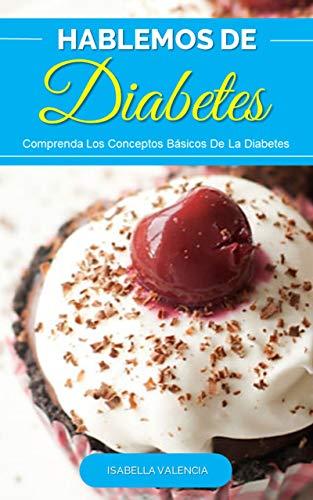 Hablemos de Diabetes: Descubra Los Conceptos Básicos De La Diabetes