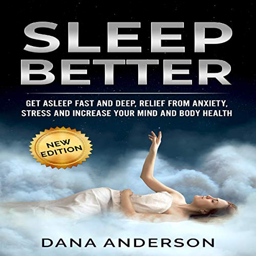 Sleep Better: Get Asleep Deep and Fast, Relief from Anxiety, Stress and Increase Your Mind and Body Health cover art