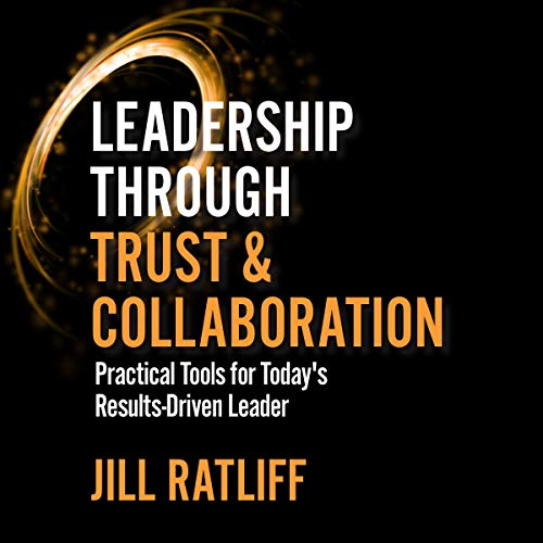 Leadership Through Trust & Collaboration Audiobook By Jill Ratliff cover art