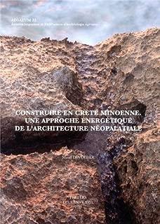 Construire En Crete Minoenne: Une Approche Energetique de l'Architecture Neopalatiale (Aegaeum: Annales liegeoises et PASPiennes d'archeologie egeenne) (French Edition)