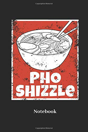 Pho Shizzle Notebook: Lined notebook for pho soup and ramen fans - notebook for men, women, kids and children