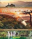 100 Highlights Wildes Europa: Die schönsten Naturparadiese und Nationalparks. Urlaub in faszinierenden Nationalparks. Unberührte Natur genießen. Eine Outdoor-Erfahrung der Extraklasse.