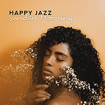 Happy Jazz Sunday Morning: Energetic Vintage Instrumental Smooth Jazz Music for a Good Start a Day, Wake Up Happy & Enjoy Morning Coffee with Love