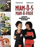 Miam-ô-5, Miam-ô-fruit - 80 recettes dynamisantes, faciles et pas chères