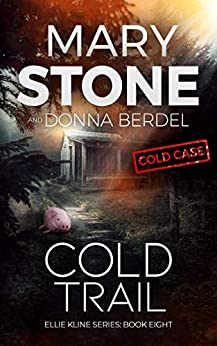 Cold Trail (Ellie Kline Series Book 8) by [Mary Stone, Donna Berdel]