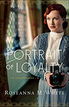 A Portrait of Loyalty (The Codebreakers Book #3) by [Roseanna M. White]
