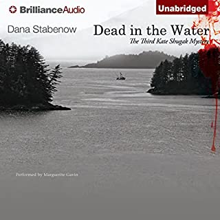 Dead in the Water     A Kate Shugak Novel, Book 3              By:                                                                                                                                 Dana Stabenow                               Narrated by:                                                                                                                                 Marguerite Gavin                      Length: 5 hrs and 48 mins     437 ratings     Overall 4.4