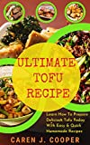 ULTIMATE TOFU RECIPE: Learn How To Prepare Delicious Tofu Today With Easy & Quick Homemade Recipes (English Edition)