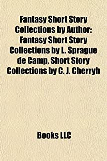 Fantasy Short Story Collections by Author: Fantasy Short Story Collections by L. Sprague de Camp, Short Story Collections ...