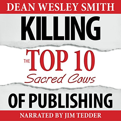 Killing the Top Ten Sacred Cows of Publishing     WMG Writer's Guide, Volume 5              By:                                                                                                                                 Dean Wesley Smith                               Narrated by:                                                                                                                                 Jim Tedder                      Length: 3 hrs and 13 mins     Not rated yet     Overall 0.0