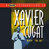 Proper Introduction to Xavier Cugat: Say Si Si