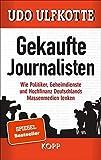 Gekaufte Journalisten: Wie Politiker, Geheimdienste und Hochfinanz Deutschlands Massenmedien lenken - Udo Ulfkotte