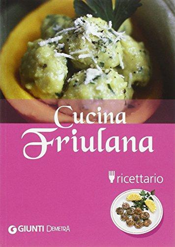 Cucina friulana. Ricettario. Ediz. illustrata