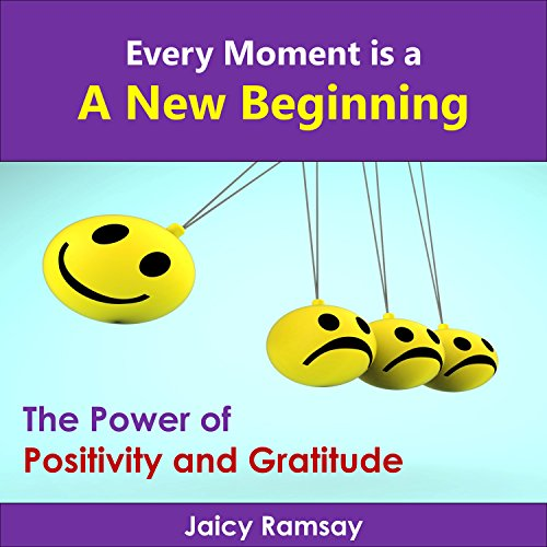 Every Moment Is a New Beginning: The Power of Positivity and Gratitude audiobook cover art