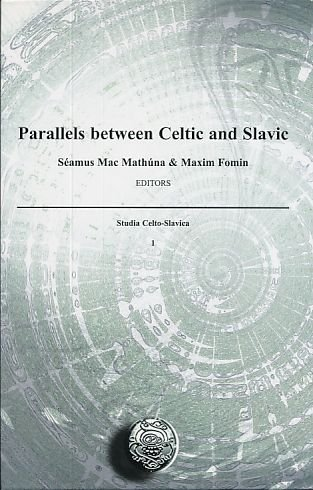 Parallels Between Celtic and Slavic, Proceedings of the First International Colloquium of Societas Celto-Slavica Held at the University of Ulster, Coleraine, 19-21 June 2005: Studia Celto-Slavica. I